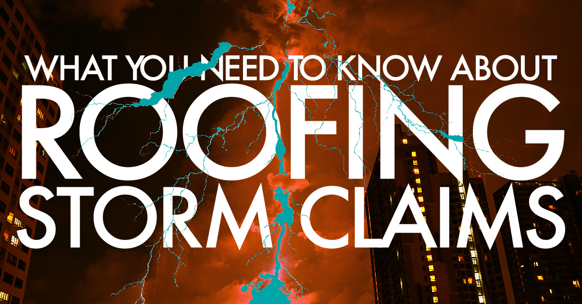what you need to know about roofing storm claims